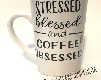 Coffee Cup - Stressed Blessed and Coffee Obsessed - White Ceramic Coffee Cup