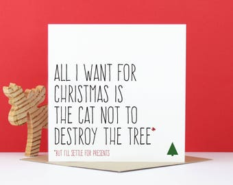 Funny cat Christmas card, cat lover card, Cat gift, All I want for Christmas is the cat not to destroy the tree