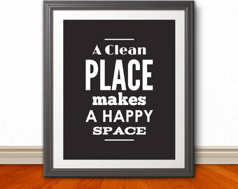 A Clean Place Makes A Happy Space, Typography, Home Decor, Home Art, Decoration, Decor, Artwork, Funny Quote, Apartment Print,  Wall Art