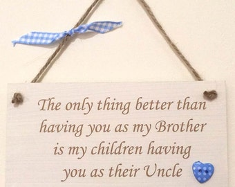 Only thing Brother UNCLE Gift Chic Hand finished Wooden Hanging Plaque Fathers Day *P7*