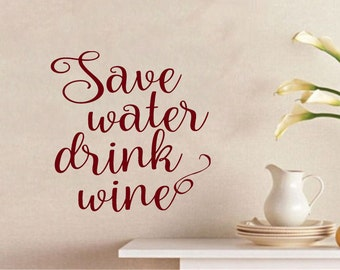 """Save Water Drink Wine - Custom Vinyl Decal 12"""" x 12"""" Kitchen Dining Room  *Free Shipping*"""