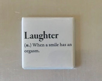 Laughter....Custom made 1.5x1.5 inch magnet
