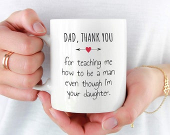 Fathers Day Gift from Daughter, Fathers Day Mug from Daughter, Dad Thank You for Teaching Me How To Be a Man Even Though I'm Your Daughter