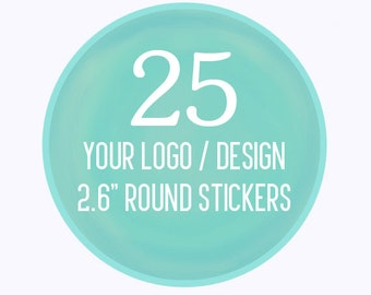 """25 Custom 2.6"""" Round Stickers Your Logo or Design (FULL COLOR)"""