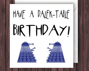 Dalek -table - Doctor Who Birthday Card - Funny Greetings Card - Geek Blank Card.