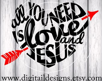 Love and Jesus SVG - png - fcm - eps - dxf - ai Cut File - Silhouette - Cricut - Scan n Cut - All You Need Is Love - Valentine SVG