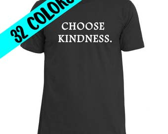 Choose Kindness, Kind Quote Shirt, Humanity T-Shirt, Protest Shirt, Make a Difference, Kindness Shirt, Compassion Shirt, Political Shirt