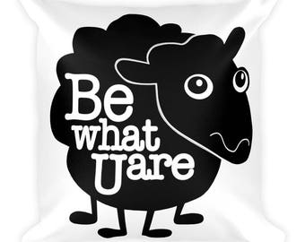 Be what you are - Square Pillow