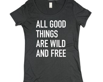 Meme Shirt - Womens Wild and Free T-shirt  - Charcoal Grey Quote Shirt - In Small, Medium, Large, XL