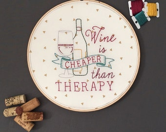 Wine - Embroidery Quote Hoop Art - Wine is Cheaper than Therapy