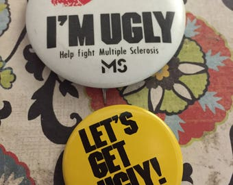 Two Vintage Multiple Sclerosis Kiss Me I'm Ugly Buttons