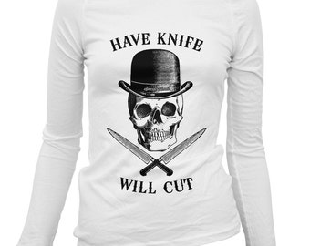 Women's Have Knife Will Cut Long Sleeve Tee - S M L XL 2x - Ladies' Chef T-shirt, Cook, Kitchen, Restaurant, Cooking, Food - 4 Colors