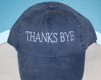 Baseball Cap - Custom Embroidered Ball Cap - Thanks Bye Baseball Hat - Baseball hat for Women - Custom Baseball Cap -