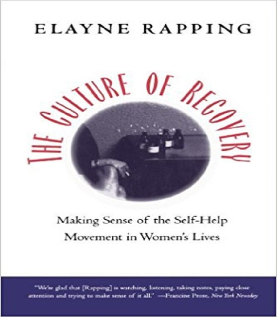 Culture of Recovery: Making Sense of the Self-help Movement in Women's Lives