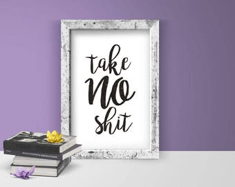 Housewarming Gift - Take No Shit | hand lettering, instant download, home decor, printable wall art, motivational quote, feminist poster