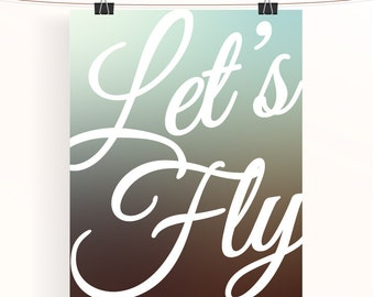 Let's fly - ombre inspirational poster - home decor - motivational print - typography poster - nursery print - home wall art - aqua to brown