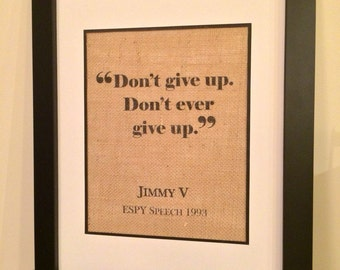 Jimmy V inspirational quote burlap print. Don't give up. Don't ever give up. Inspirational Burlap Art. NCSU.