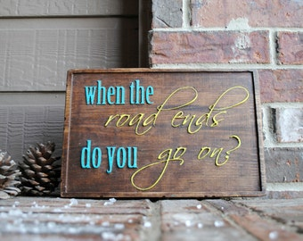 when the road ends, do you go on? Carved Wood Sign - Reclaimed Wood Sign