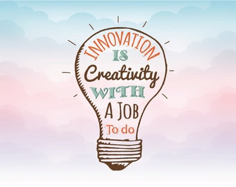 Innovation is creativity with a job to do Iron On Vinyl Shirt Decal Cutting File, DXF, AI,  and pdf