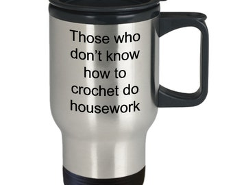 Those who don't know how to crochet do housework-it appears that crocheting is the way to go, get out of housework.