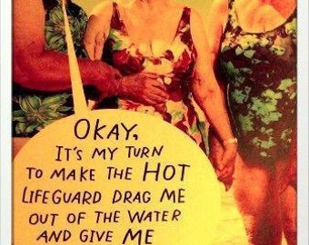 """Magnet, """"Okay its my turn to make the hot lifeguard drag me out of the water and give me mouth to mouth"""""""