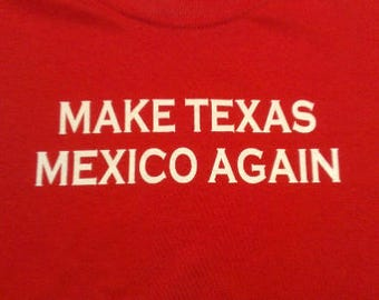 Long Sleeve Make Texas Mexico Again Screen Print T-shirt in Mens or Womens Sizes S-3XL
