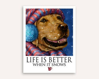 Yellow Lab Life Is Better When it Snows Poster of Labrador Retriever Wearing Hat and Scarf