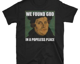 Funny Hipster Martin Luther Theology We Found God T Shirt