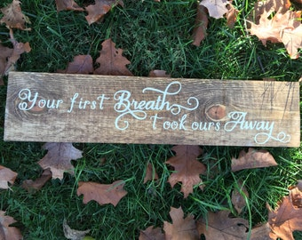 Your First Breath Took Ours Away Painted Wood Sign