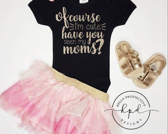 Of Course I'm Cute Cursive Writing Infant / Baby Bodysuit or Toddler Shirt | LGBT Baby | Two Moms | Lesbian Moms