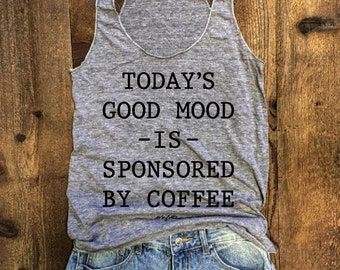 SALE Today's Good Mood is Sponsored by Coffee...Grey Eco-tank, Workout Tank,  Yoga Top, Gym Shirt, Yoga Vest, Funny Shirt, Starbucks