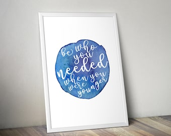 Printable, Be who you needed when you were younger, Watercolor Digital Download Wall Print