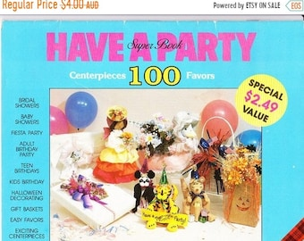 ON SALE On Sale - Have a Party Super Book -100 Centerpieces Favors -  Pattern Book - Vintage 1990's