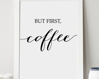 "PRINTABLE Art ""But first COFFEE"" Print Kitchen Sign, Office Decor, Modern Calligraphy, Quote Wall Art, Dorm Decor, Teachers Gifts Download"