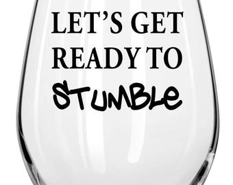 Let's Get Ready To Stumble Wine Glass  -Funny Wine Glasses - Holiday Gift, friend gift,sassy&fun,gifts for girlfriends,wine loving friends