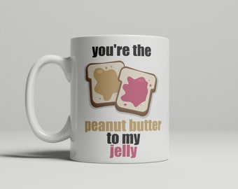 You're The Peanut Butter To My Jelly Mug