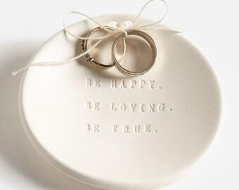 Be Happy. Be Loving. Be True. Ring Bearer Bowl, wedding ring holder by Paloma's Nest