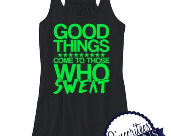 Workout Tank Good things come to those who sweat Ladies Racerback Tank Top