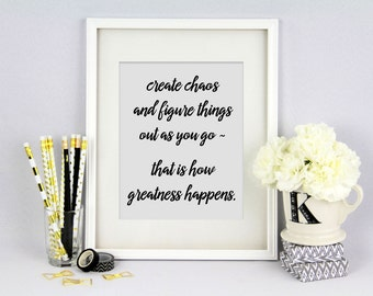 "Printable, DIY Home Decor - Inspirational Quote Print ""Choas Causes Greatness"" for Office, Home, Bedroom, & More! Instant Download!"