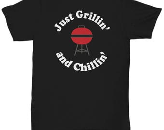 BBQ Shirt - Just Grillin' and Chillin' - Fun Barbeque Gift Tee