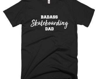 Skateboarding Shirt - Skateboarding Dad Gifts - Dad T Shirt - Fathers Day Gift - Badass Skateboarding Dad Tee