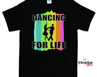 Dancer T-shirt - Dancing For Life T-shirt - Gift For Dancers - Cool Dancer Shirt