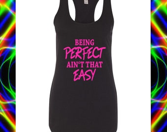 Being Perfect Ain't that Easy  - Women's  Tank Multiple Sizes  Available