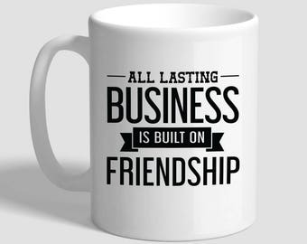 All Lasting Business Is Built On Friendship, Motivational Mug, Motivational Quotes, Motivational, Friendship, Inspirational,