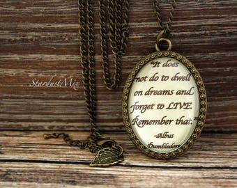 Necklace quote Harry Potter quote Albus Dumbledore It does not do to dwell on dreams quote antique pendant magic necklace Harry Potter gift