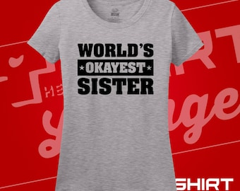 World's Okayest Sister. T-Shirt. Shirts. Statement Tees. Gifts for Women. Sister Tees. Sister. Gifts for Sister. Big Sister. Little Sister.