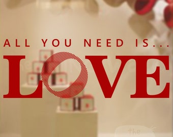 All you need is LOVE Valentines Day Quotes, Decorative Glass Shop Window Display, Removable Stickers Australian Made