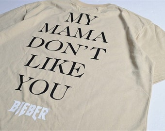 Justin Bieber Purpose Tour Hip Hop Short Sleeve T-shirt Homme My Mama Dont Like You Letter Printed