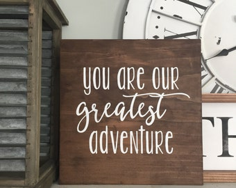 You are our greatest adventure Wood Sign // Rustic Home Decor // Nursery // Play Room Sign // Baby Gift // Farmhouse Decor // Wedding