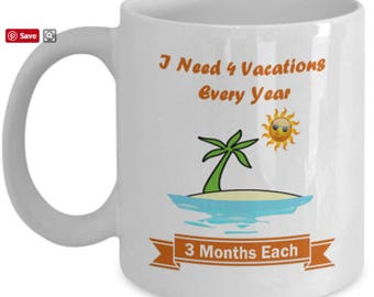 Unique Funny Coffee Mug Gift for Beach Lovers - 4 Vacations Every Year 3 Months Each